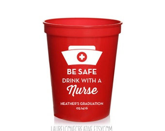 Nursing Graduation - Be Safe, Drink With a Nurse - Personalized 16oz. Cups - Party Favor - Party Supplies