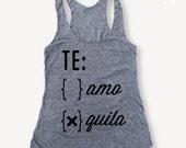 Top Seller!! TE Amo or Quila..Funny Tank, Yoga Shirt, Gym Shirt, Gym Tank, Yoga Top, hot yoga, Gym Top, Graphic Tee, Fitness Tank, Yoga Vest