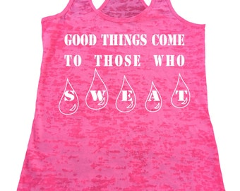 Good Things Come To Those Who Sweat tank top. Womens Burnout Racerback Tanktop. Gym tanks. Workout tank. Yoga Tank top. Exercise Tank Top