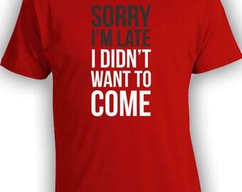 Sorry I'm Late - Funny Dad Shirt Christmas Gift Mens T-shirt Womens Shirt Youths Joker Shirt Party Shirt Birthday Sarcastic Shirt CT-241