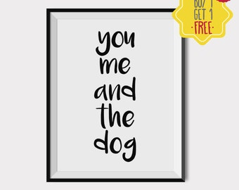 You me and the dog printable, Dog lover print, gift for boyfriend anniversary, love poster, printable quotes love, dog print, family quotes