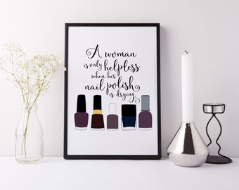 Makeup Room Decor - A woman is only helpless when her nail polish is drying - Nail Polish Addict Art - Digital Download 8x10 Printable