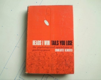 Heads I Win Tails You Lose - 1962 - Charlotte Olmsted - The Psychology and Symbolisms of Gambling Games
