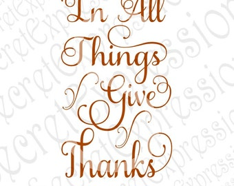 In All Things Give Thanks Svg, Thanksgiving Svg, Fall Svg, Give Thanks Svg, Digital Cutting File DXF JPEG SVG Cricut Silhouette Print File