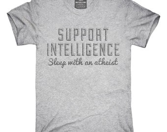Support Intelligence Sleep With An Atheist T-Shirt, Hoodie, Tank Top, Gifts