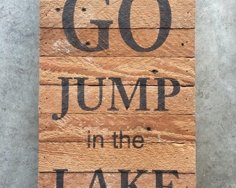 Go Jump in the Lake wood sign, rustic wood sign, reclaimed, repurposed
