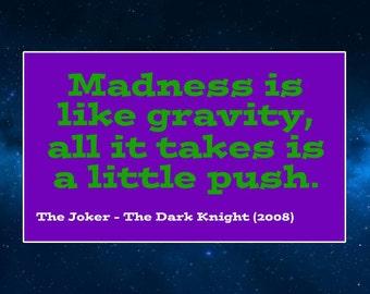 The Dark Knight Quote Fridge Magnet. Madness is Like Gravity.. The Joker. Batman