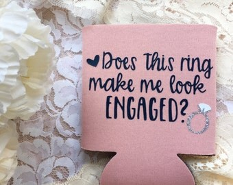 Does This Ring Make me Look Engaged Can Cooler - Bridal Can Cooler - Engagement Party Favor - Beer Cozy Sleeve - Bride to Be Can Holder