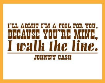 I'll Admit I'm a Fool for You, Because You're Mine, I Walk the Line, Johnny Cash, Wall Art, Stickers, Stencil, Vinyl Wall Decal