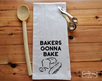 Bakers Gonna Bake Flour Sack Towel | Kitchen Towel | Bakers Gift | Bakers Towel | Gift for Baker | Baking Gifts | Bakers Kitchen | Baking