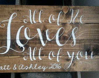 All of Me loves All of you-custom/personalized love song sign