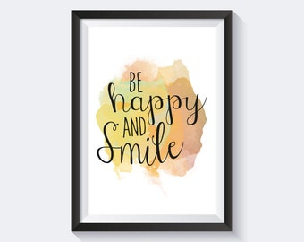 Be happy and smile print, happy print, inspirational print, motivational print, smile print, watercolor print, instant download, typography