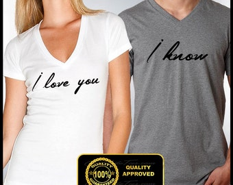 I Love You I Know T-shirts, I Love You I Know V-necks, Couple's Shirts, Husband and Wife, Boyfriend and Girlfriend, Couple's Set Tshirts