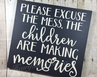 """Please Excuse the Mess The Children are Making Memories - Wood Sign - Approximately 12""""x12"""" handcrafted"""