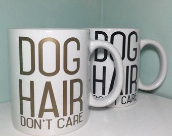 Dog Mug - Dog Hair Don't Care - 11oz ceramic mug - Dishwasher and Microwave Safe