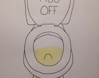 Piss Off Hand Painted Print