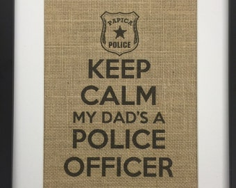 Keep Calm My Dad's a Police Officer Burlap Print | Hero | Police Officer | Man Cave | Father's Day | Valentine's Day Gift | Dad Valentine