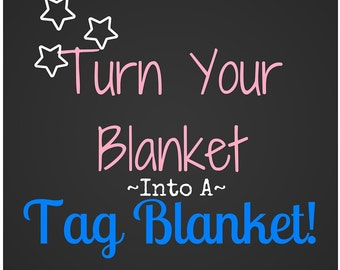 Turn Your Blanket into a Tag Blanket!