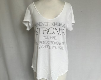 You never know how STRONG you are.. Top FINAL SALE