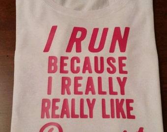 I Run Because I Really Really Like Dessert. Womens white short sleeve T-shirt.