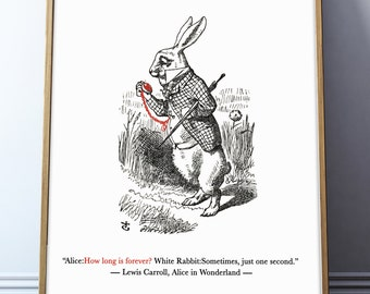 "Alice's Adventure In Wonderland Print Quote – ""Alice- How long is forever? White Rabbit- Sometimes, just one second."""
