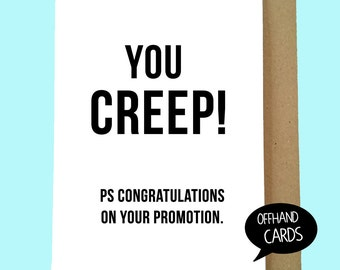 You Creep! Funny Promotion Work Card, New Job Card, Rude Sarcastic Work Banter, Blank Inside.
