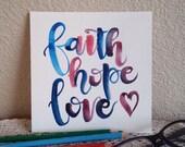 Faith Hope Love 1 Corinthians 13v13 Bible Scripture Verse Original Art 6 x 6 in Modern Calligraphy Watercolor on Watercolour 300gms/140lb