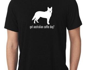 Got Australian Cattle Dog T-Shirt heeler T270