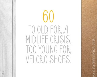 60 - Too Old For A Midlife Crisis, Too Young For Velcro Shoes / Birthday / Funny / Greeting Card / Handmade / Printed