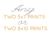 Any two 5x7 prints or 8x10 prints