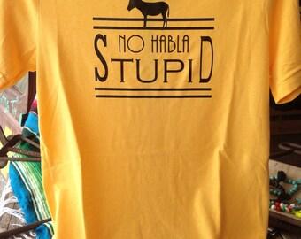 No Habla Stupid Tee