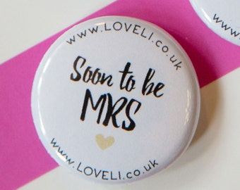 Bride to Be Badge - Soon To Be Mrs Badge - Hen Party Badges