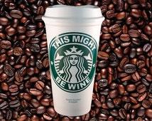 This Might Be Wine - To-Go Coffee Travel Mug Starbucks Parody by StarTangledArts