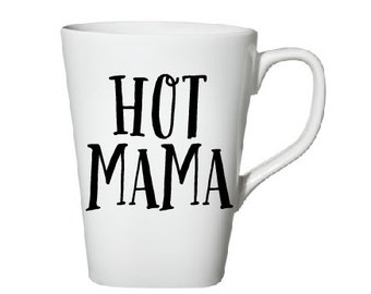 Hot Mama Coffee Mug- Funny Coffee Mug- Funny Quote- Christmas Gift- Birthday Gift- Gift for Her- Mom Gift- Unique Gift
