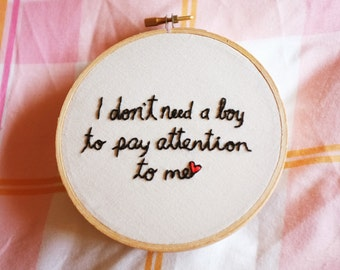I Don't Need a Boy - Embroidery Hoop