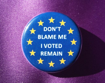 Don't blame me, I voted remain button / I voted remain pin / EU remain button / Anti-Brexit button / Pro-EU button