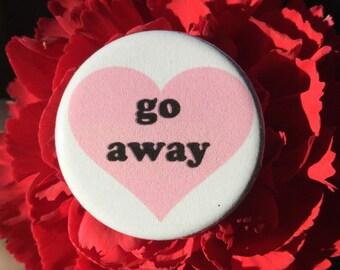 Go away button - feminist button pin
