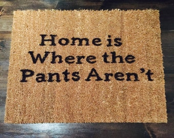 Home is Where the Pants Aren't Doormat - Funny Novelty Mat - Gift/Home Decor - No Pants