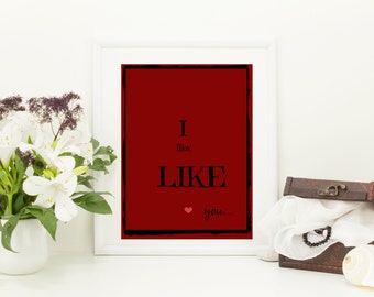 I lke, like you...valentines quote print valentine day