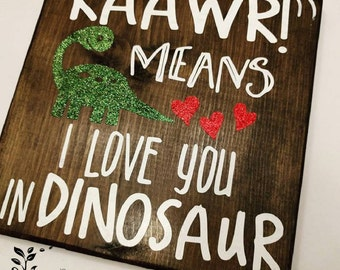 "Handmade wood sign ""RAAWR means I love you in Dinosaur"""