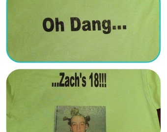 Small. Birthday shirt. Oh Dang..Zach's 18. Legally an adult.