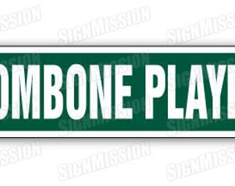 TROMBONE PLAYER Street Sign marching bands trombonist