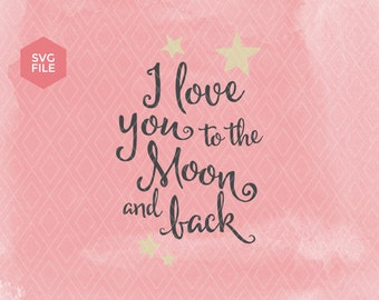 I love you to the moon and back svg, baby svg file, love svg, moon svg, i love you svg, nursery svg file, cut files, cricut, silhouette, svg