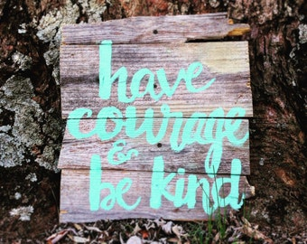 Have Courage and Be Kind Rustic Wall Art