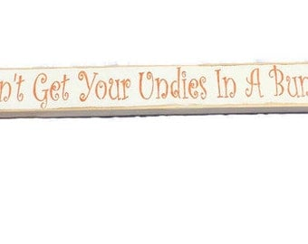 Gifts For Girlfriend - Don't Get Your Undies In A Bunch - Painted Wood Sign - Gift For Her - Undies Sign - Funny Sign - Fast Shipping