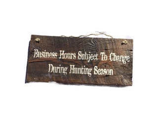 Business Hours Subject To Change During Hunting Season - Outdoorsman Gift - Gift For Hunters - Duck Hunter - Deer Hunter - Retail Wood Signs