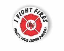 I FIGHT FIRES (13) Firefighter's Superpower pin back buttons, badges, pins, magnets