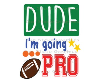 Dude,I'm going pro svg,Football svg,Sports svg,kids svg,football,football clip art,football svg, boy svg,football mom,baby svg,dude svg