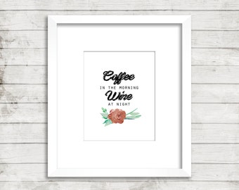 "Quote print: ""Coffee in the morning, Wine at night"" coffee lover, wino, wall art, printable art, floral"