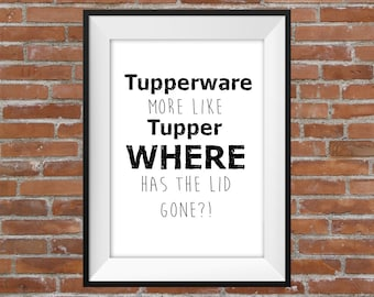 Tupperware More Like TupperWHERE Has The Lid Gone?! - Kitchen Art Poster - Printable Typographic Digital Kitchen Poster - Home Decor